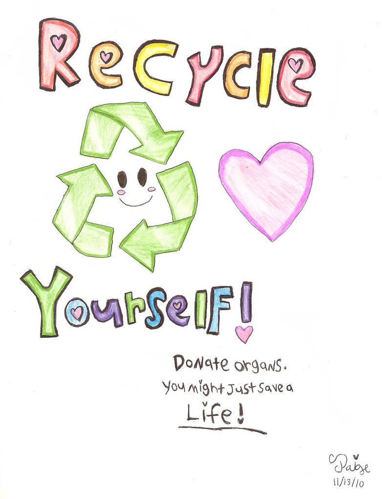 donate_life_recycle_yourself_by_twilighter4life212-d32ss9l.jpg
