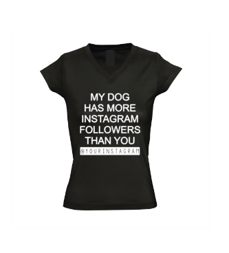 Dames shirt My dog has more instagram followers than you