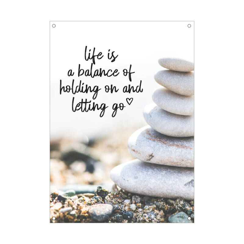 Tuinposter | Life is balance of holding on and letting go | 30x40 cm