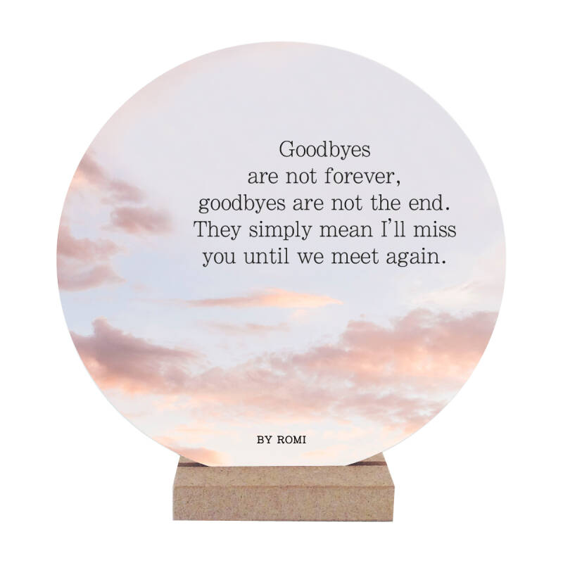 Wooncirkel | Goodbyes are not forever, goodbyes are not the end. They simply mean I'll miss you until we meet again