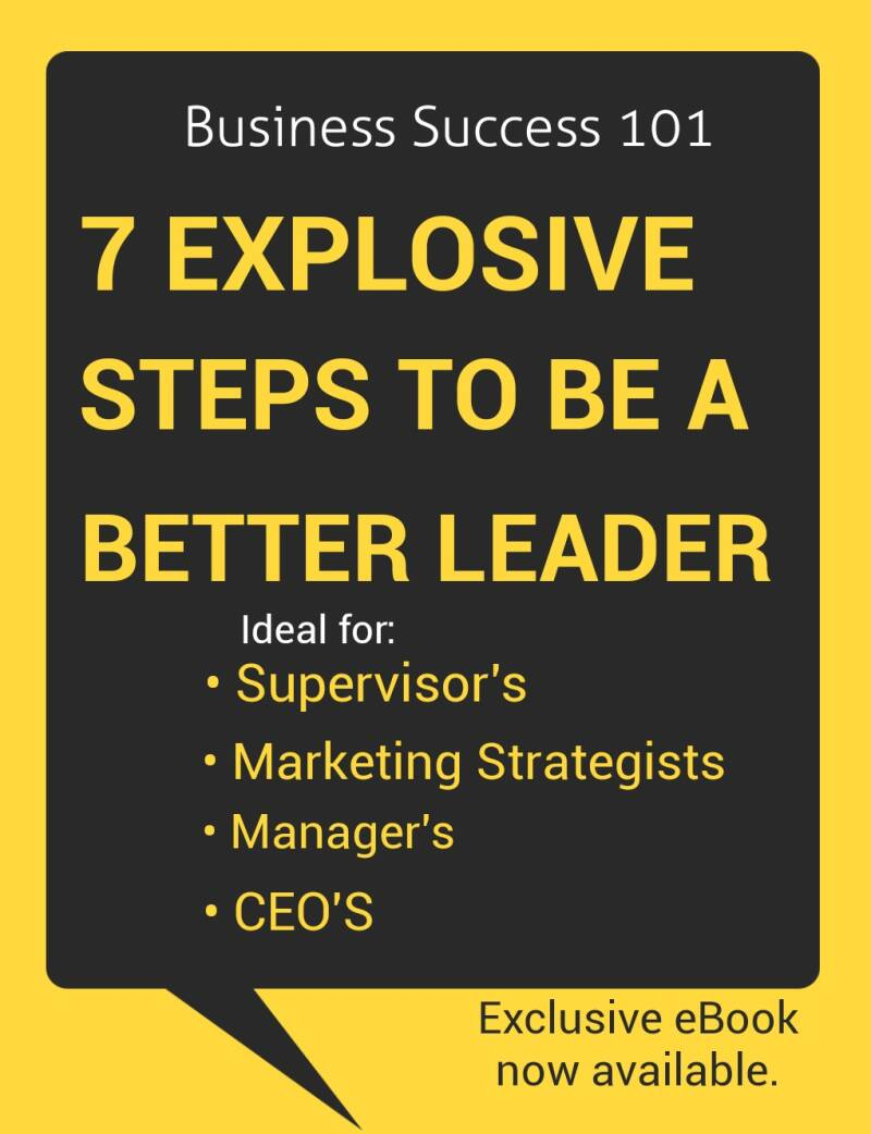 7 Explosive Steps To Be A Better Business Leader PLUS A Free Bonus Gift
