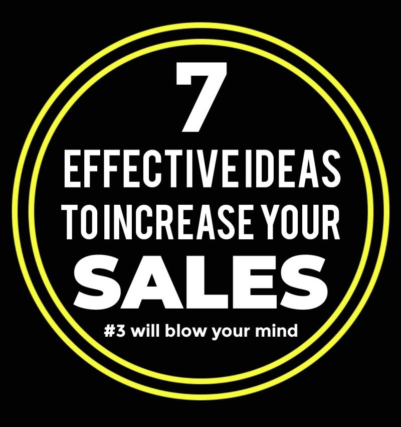 7 EFFECTIVE IDEAS TO INCREASE YOUR SALES PLUS A BONUS GIFT