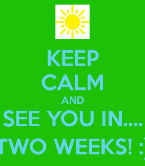 keep-calm-and-see-you-in-two-weeks.png