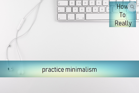 How to Really Practice Minimalism