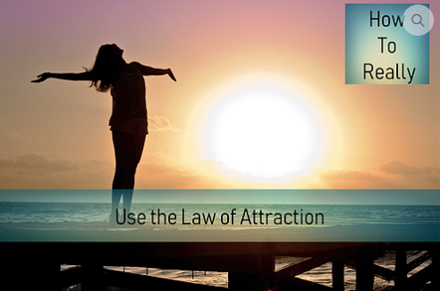 How to Really Use the Law of Attraction