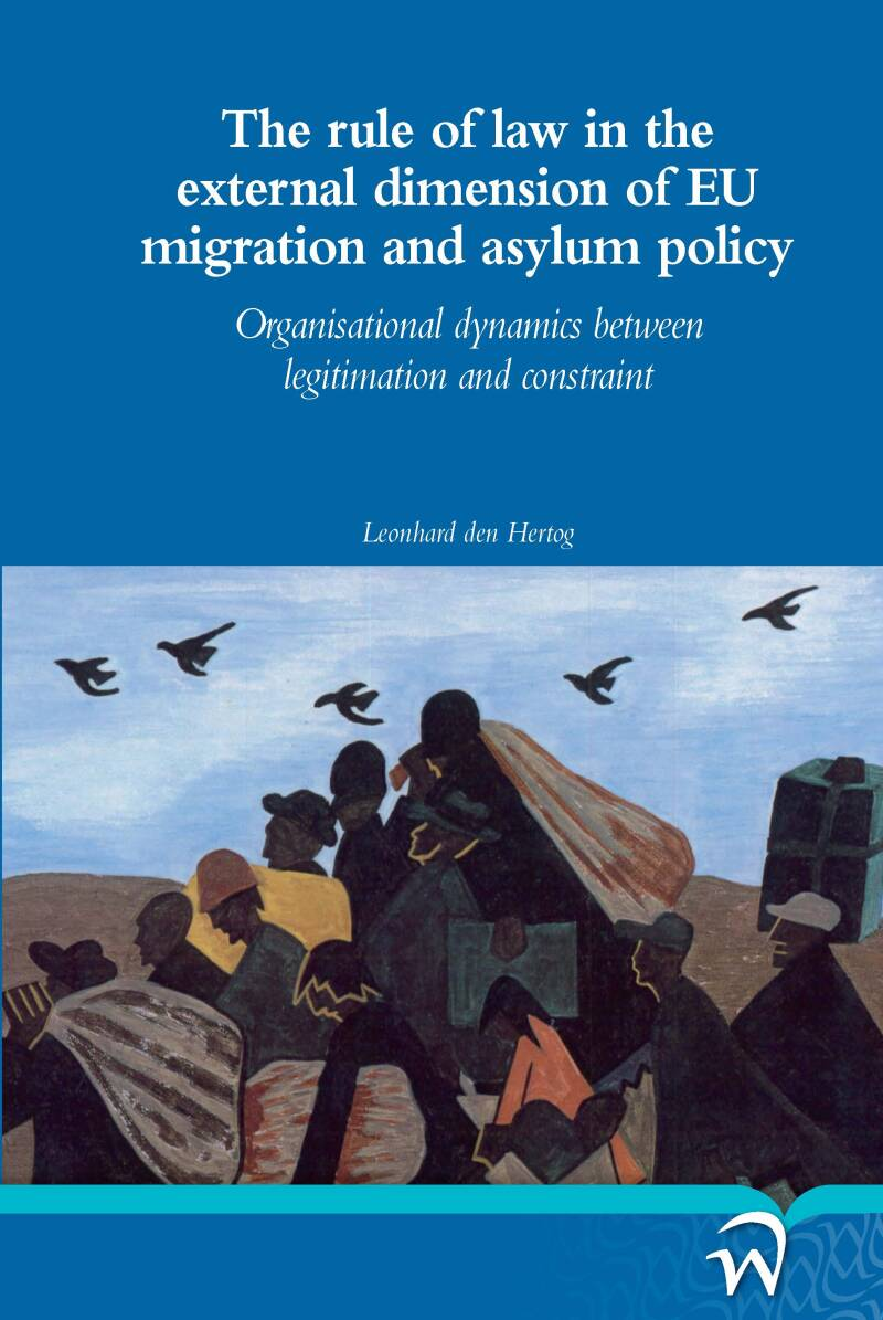 The rule of law in the external dimension of EU migration and asylum policy; Leonhard den Hertog