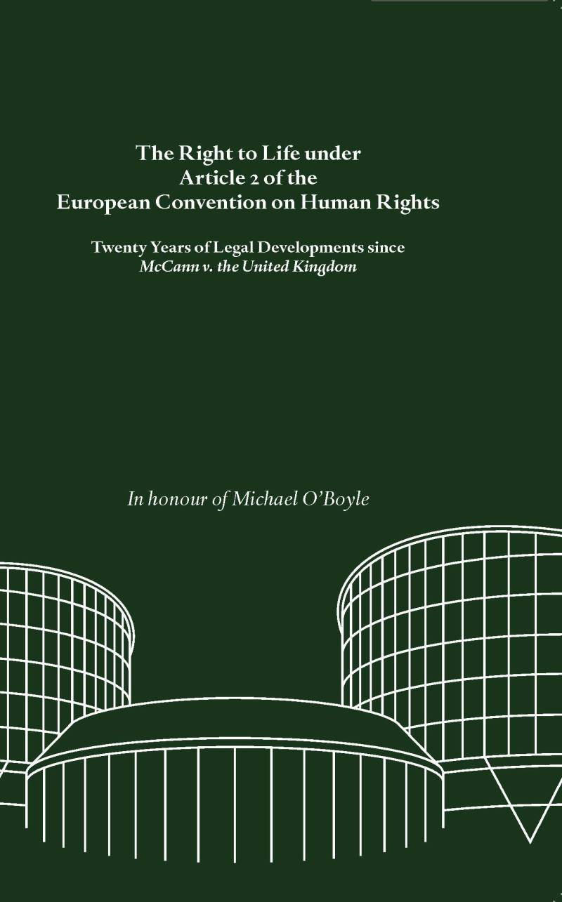 The Right to Life under Article 2 of the European Convention on Human Rights; Twenty Years of Legal  Development since McCann v.  the United Kingdom - in  Honour of Michael O'Boyle
