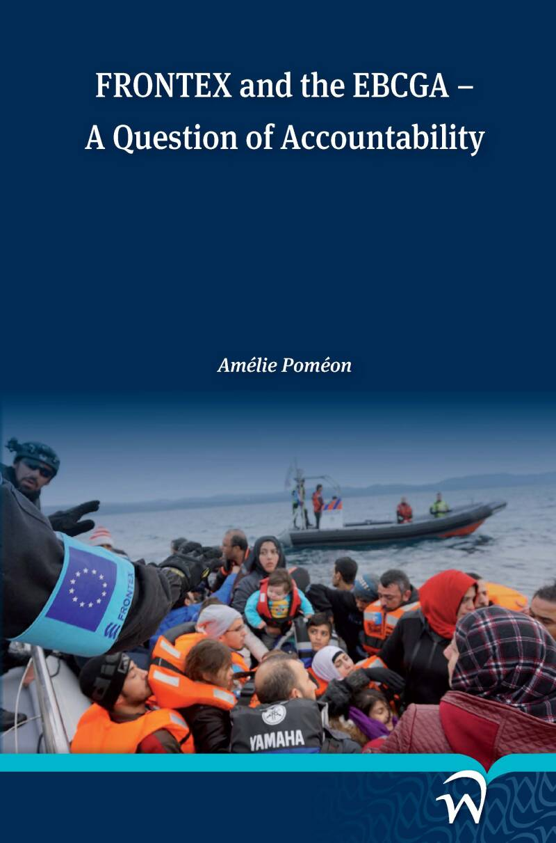 FRONTEX and the EBCGA; A Question of Accountability (softcover)