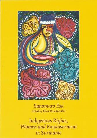 Indigenous Rights, Women and Empowerment in Suriname; Sanomaro Esa Ellen-Rose Kambel