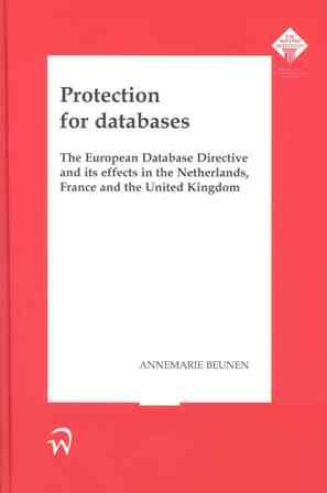 Protection for databases; The European Database Directive and its effects in the Netherlands, France and the United Kingdom