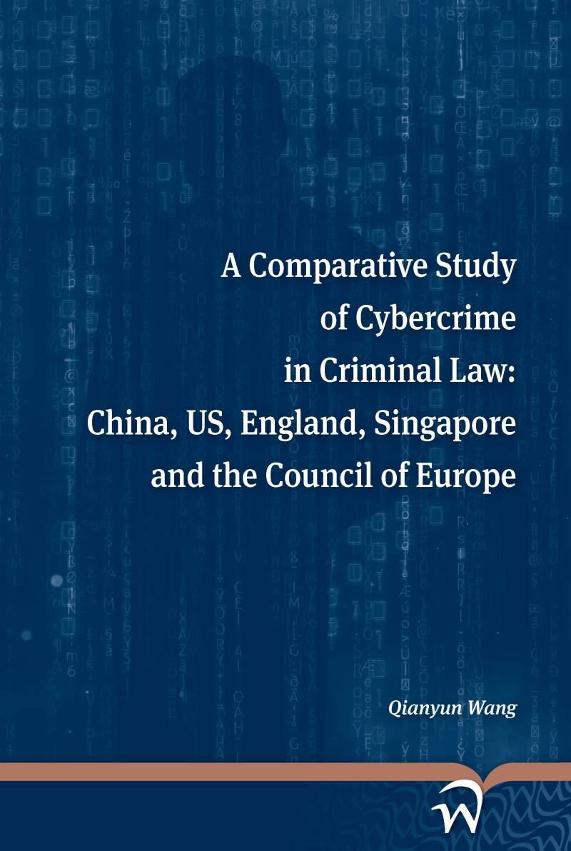 A Comparative Study of Cybercrime in Criminal Law China, US, England, Singapore and the Council of Europe