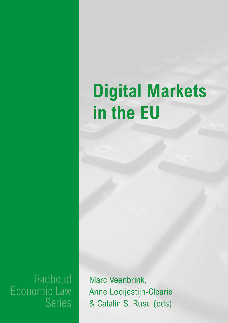 Digital Markets in the EU;  Marc Veenbrink, Anne Looijestijn-Clearie & Catalin S. Rusu (eds)