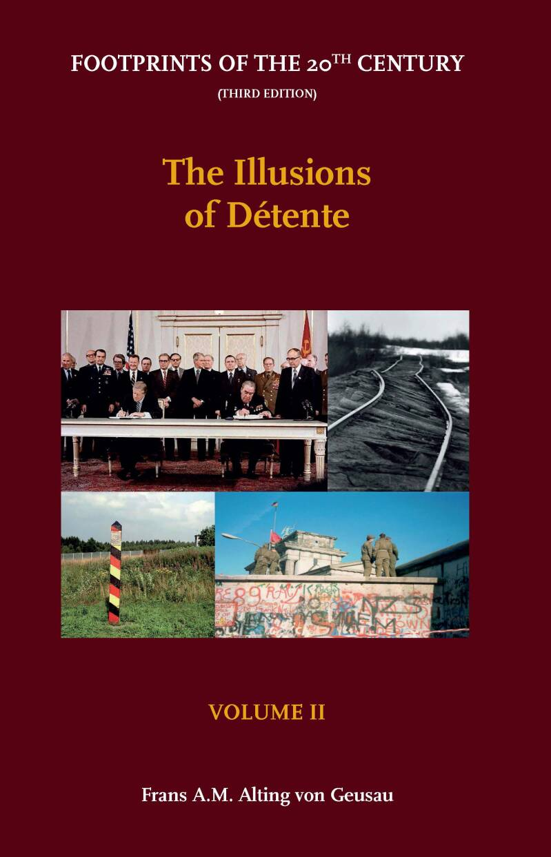 Footprints of the 20th Century - Third Edition; Volume II - The Illusions of Detente F.A.M. Alting von Geusau