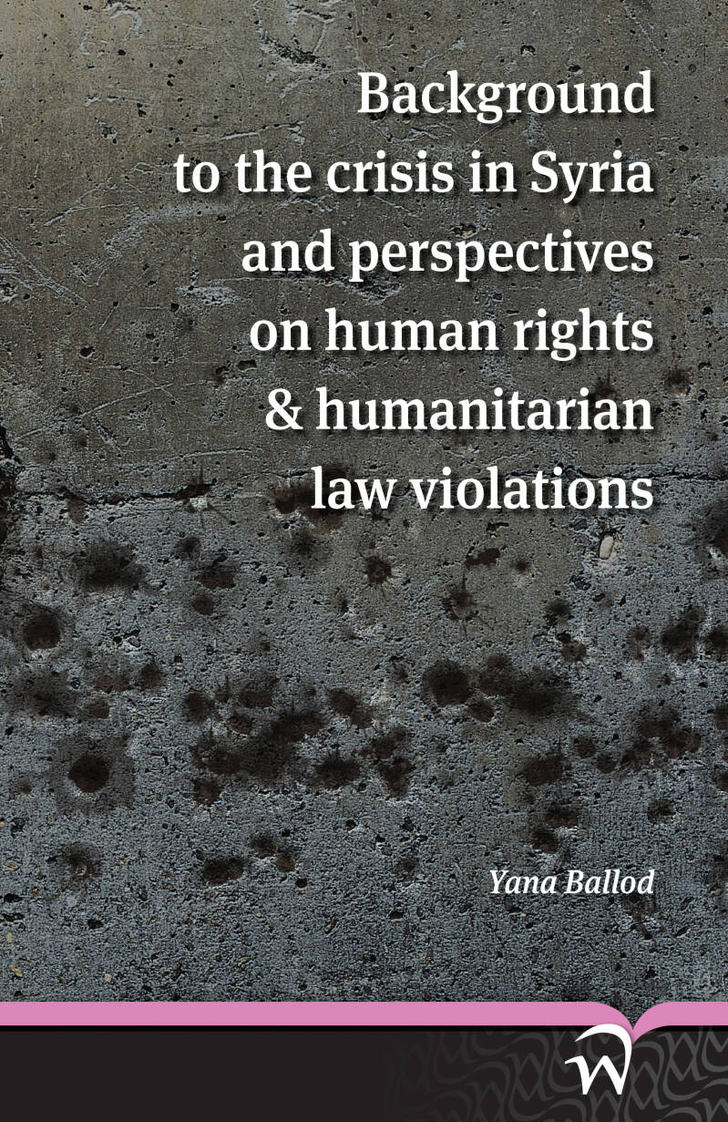 Background to the crisis in Syria and perspectives on human rights & humanitarian law violations; Yana Ballod
