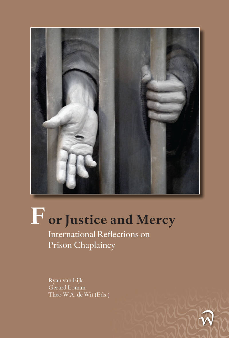 For Justice and Mercy;   International Reflections on Prison Chaplaincy Ryan van Eijk, Gerard Loman, Theo W.A. de Wit (Eds.)