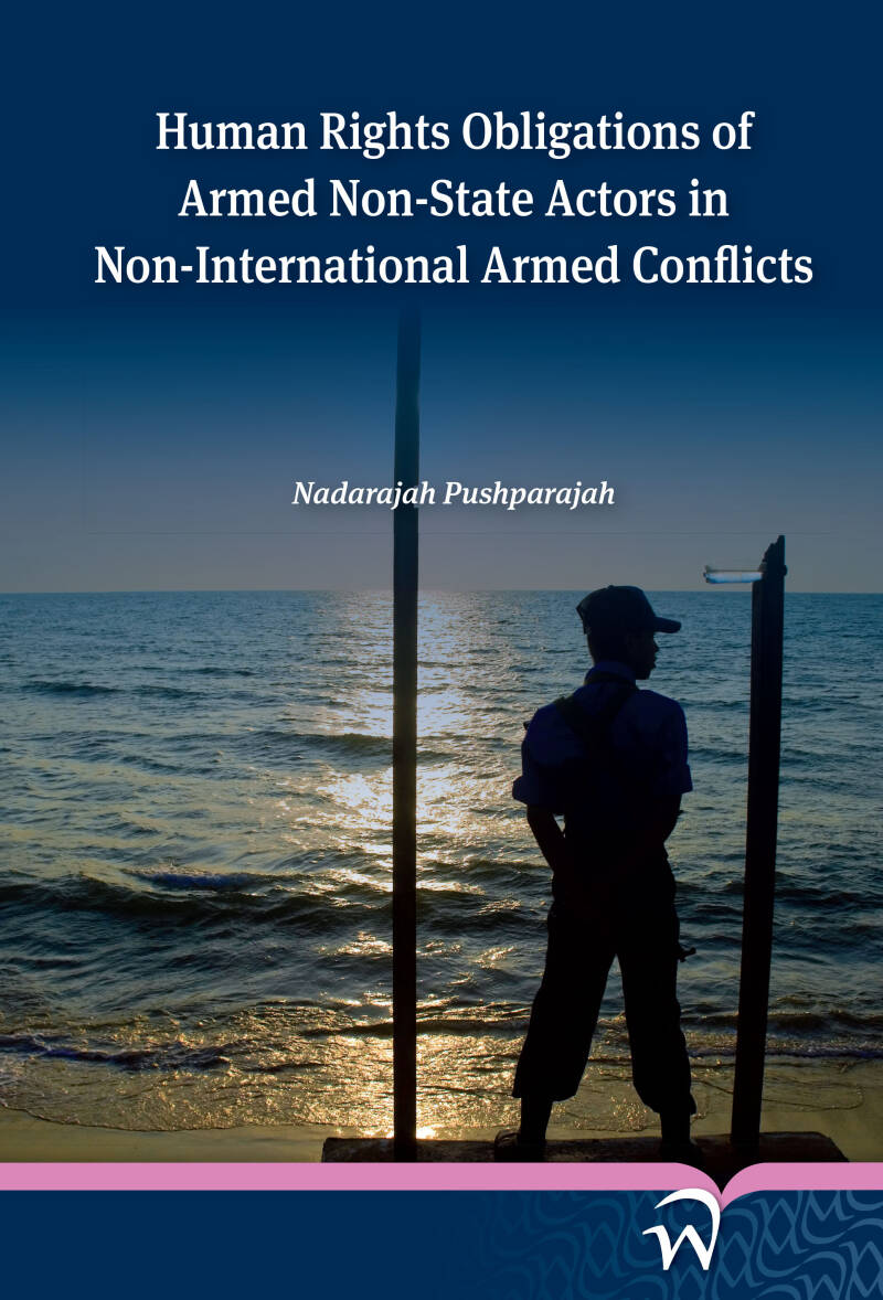 Human Rights Obligations of Armed Non-State Actors in Non-International Armed Conflicts;  N. Pushparajah