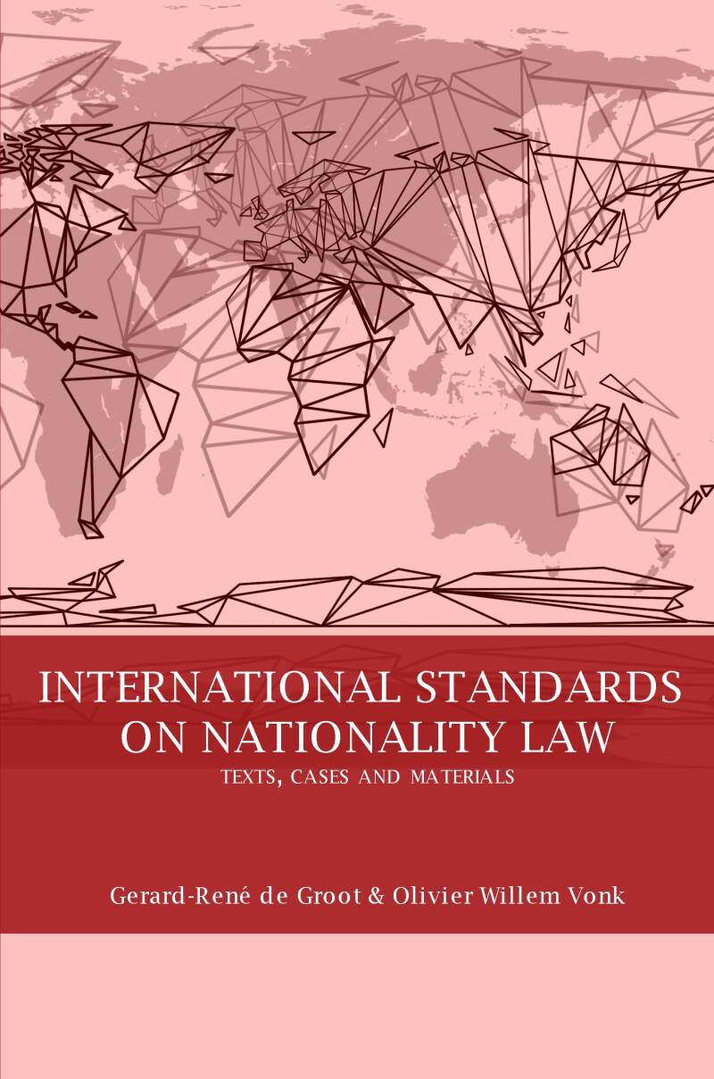 INTERNATIONAL STANDARDS ON NATIONALITY LAW; TEXTS, CASES AND MATERIALS G. R. de Groot & O.W. Vonk