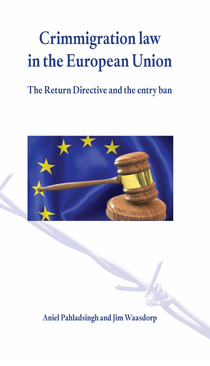 Crimmigration law in the European Union; The Return Directive and the entry ban A. Pahladsingh & J. Waasdorp