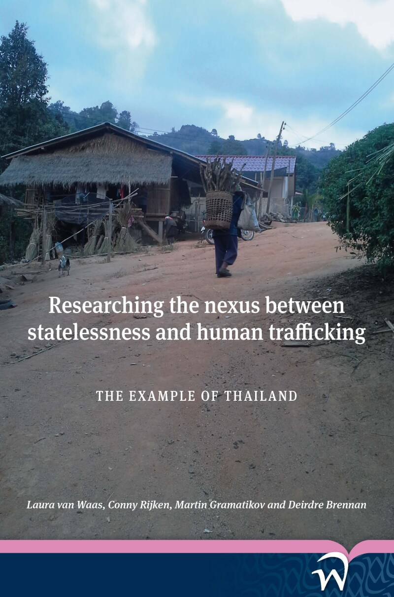 Researching the Nexus between Statelessness and Human Trafficking;   The Example of Thailand L. Van Waas, C. Rijken, M. Gramatikov & D. Brennan