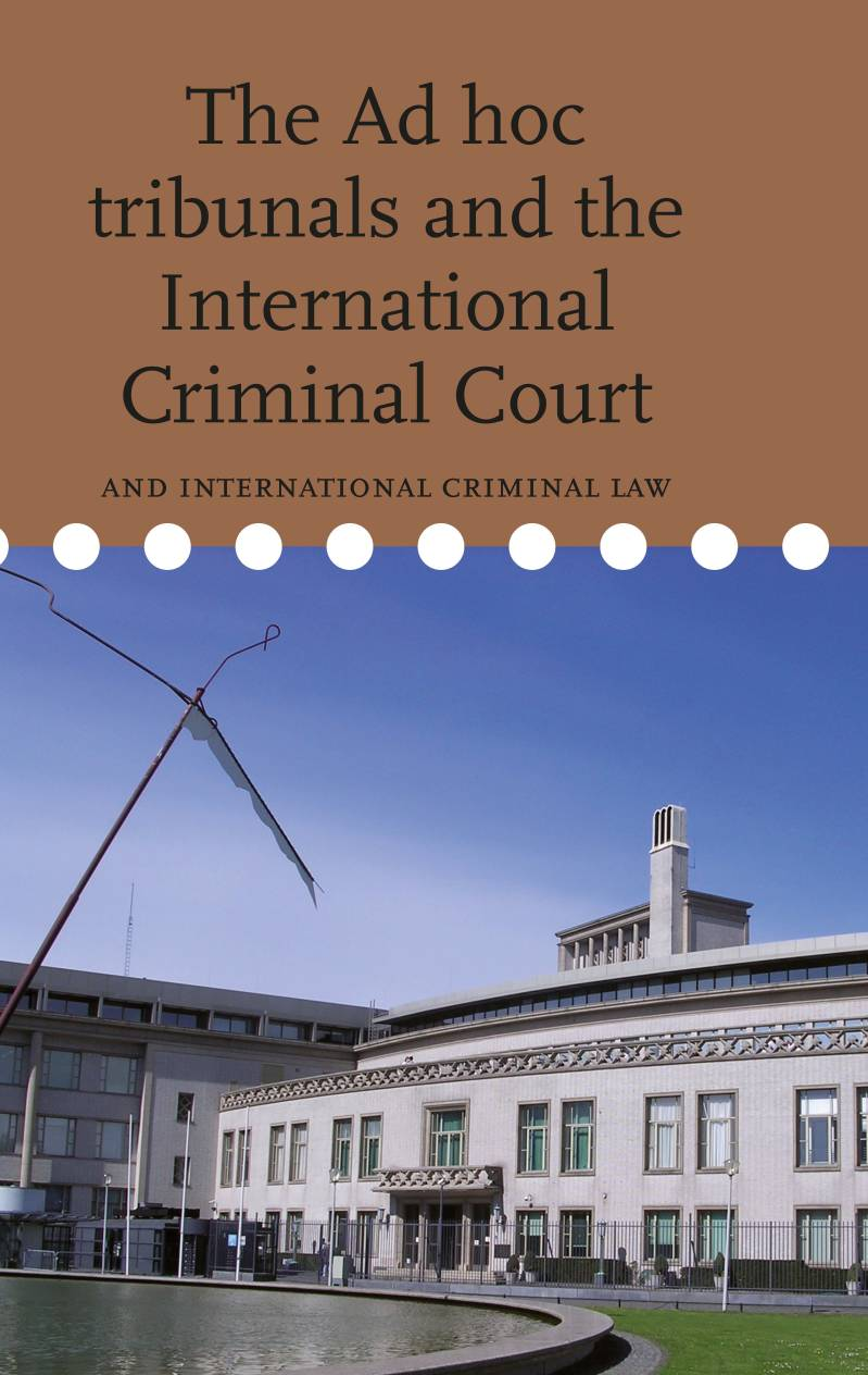 Volume 6. The Ad Hoc tribunals and the International Criminal Court