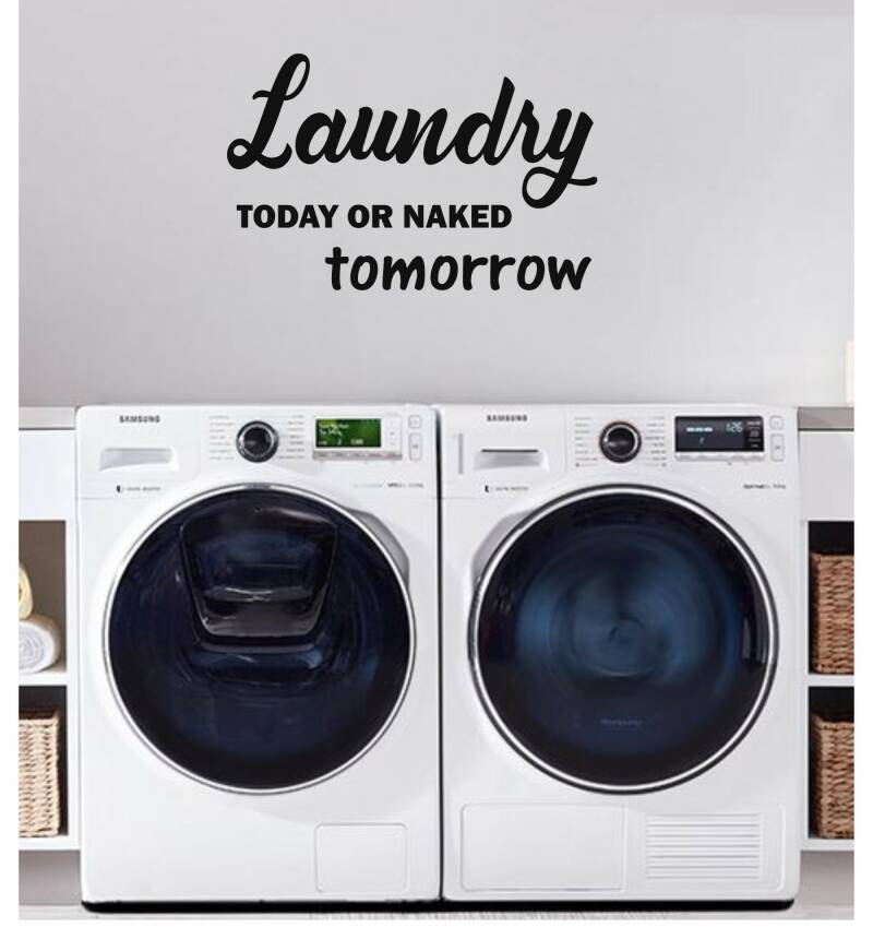 Laundry today or naked tomorrow.  (Waskamer sticker)