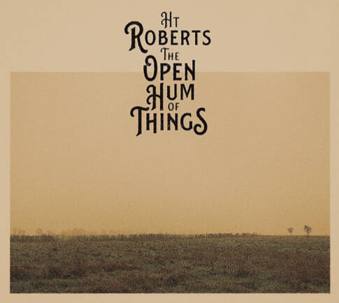 LP - The Open Hum Of Things - Ht Roberts