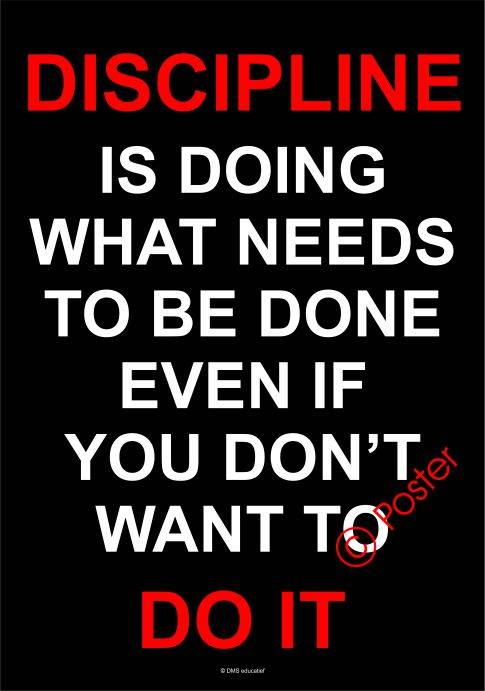 Poster 'Discipline is doing what needs to be done even if you don't want to. Do it'