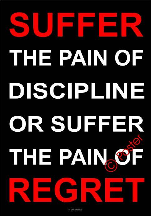 Poster 'Suffer the pain of discipline or suffer the pain of regret'