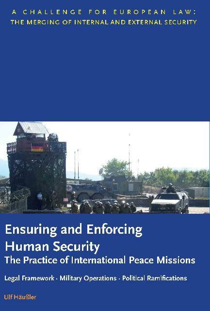 Ensuring and Enforcing Human Security: The Practice of International Peace Missions