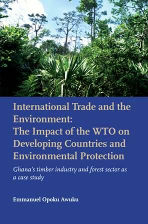 International Trade and the Environment: The impact of WTO on Developing Countries and Environmenal protection Ghana