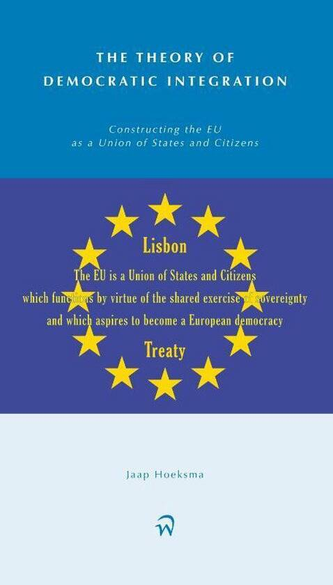 The Theory of Democratic Integration; Constructing the EU as a Union of States and Citizens