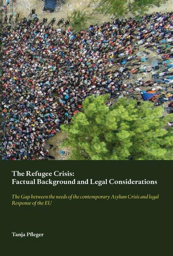 The Refugee Crisis: Factual Background and Legal Considerations The Gap between the Needs of the contemporary Asylum Crisis and legal Response of the EU