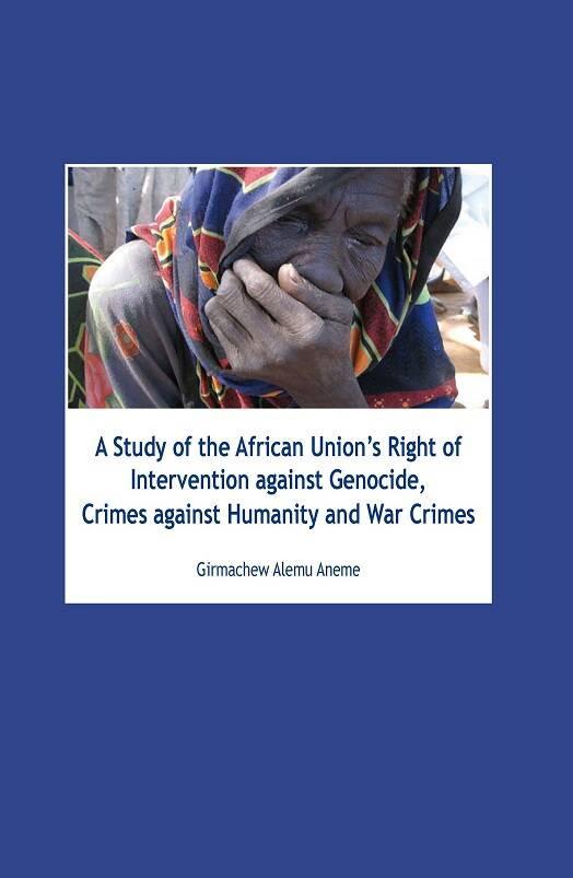 A Study of the African Union`s Right of Intervention against Genocide, Crimes against Humanity and War Crimes