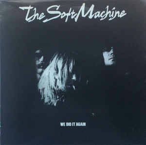 The Soft Machine - We Did It Again