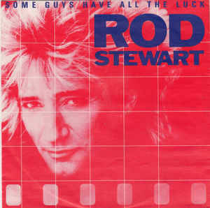 Rod Stewart – Some Guys Have All The Luck [idnr:13730]