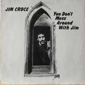Jim Croce – You Don't Mess Around With Jim  [idnr:15082]