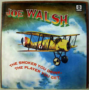 Joe Walsh ‎– The Smoker You Drink, The Player You Get [idnr:13684]