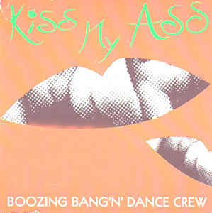 Boozin' Bang'n' Dance Crew, The - Kiss My Ass