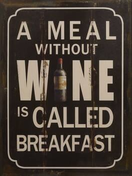 A meal without wine is called breakfast metalen wandbord