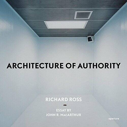 Ross, Richard  -  ARCHITECTURE OF AUTHORITY       new in plastic!