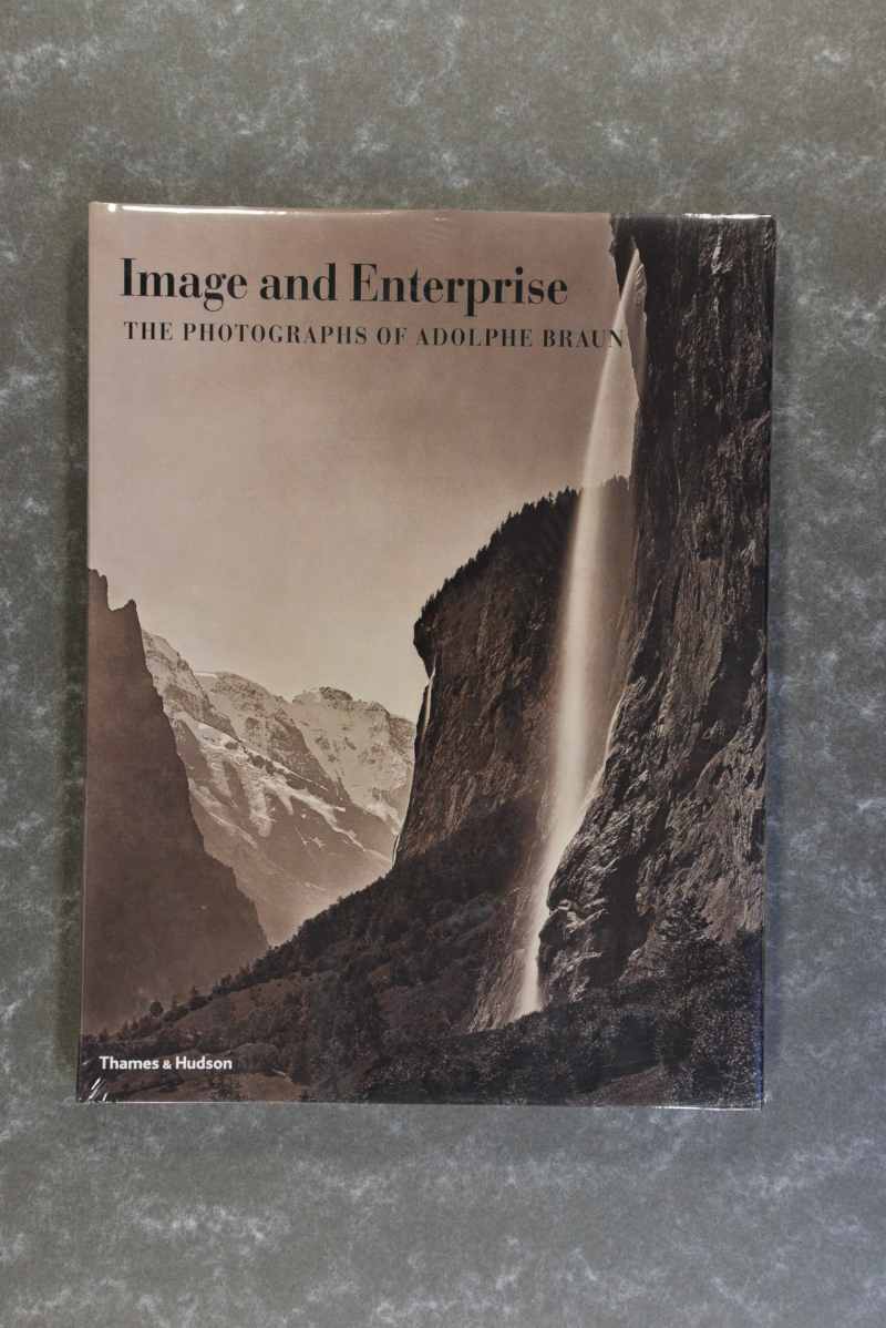 Braun,  Adolphe  -  Image and Enterprise The Photographs of Adolphe Braun