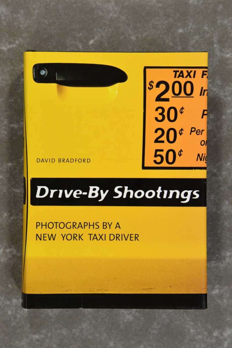 Bradford,  David  -  Drive by Shootings : Photographs by a New York Taxi Driver