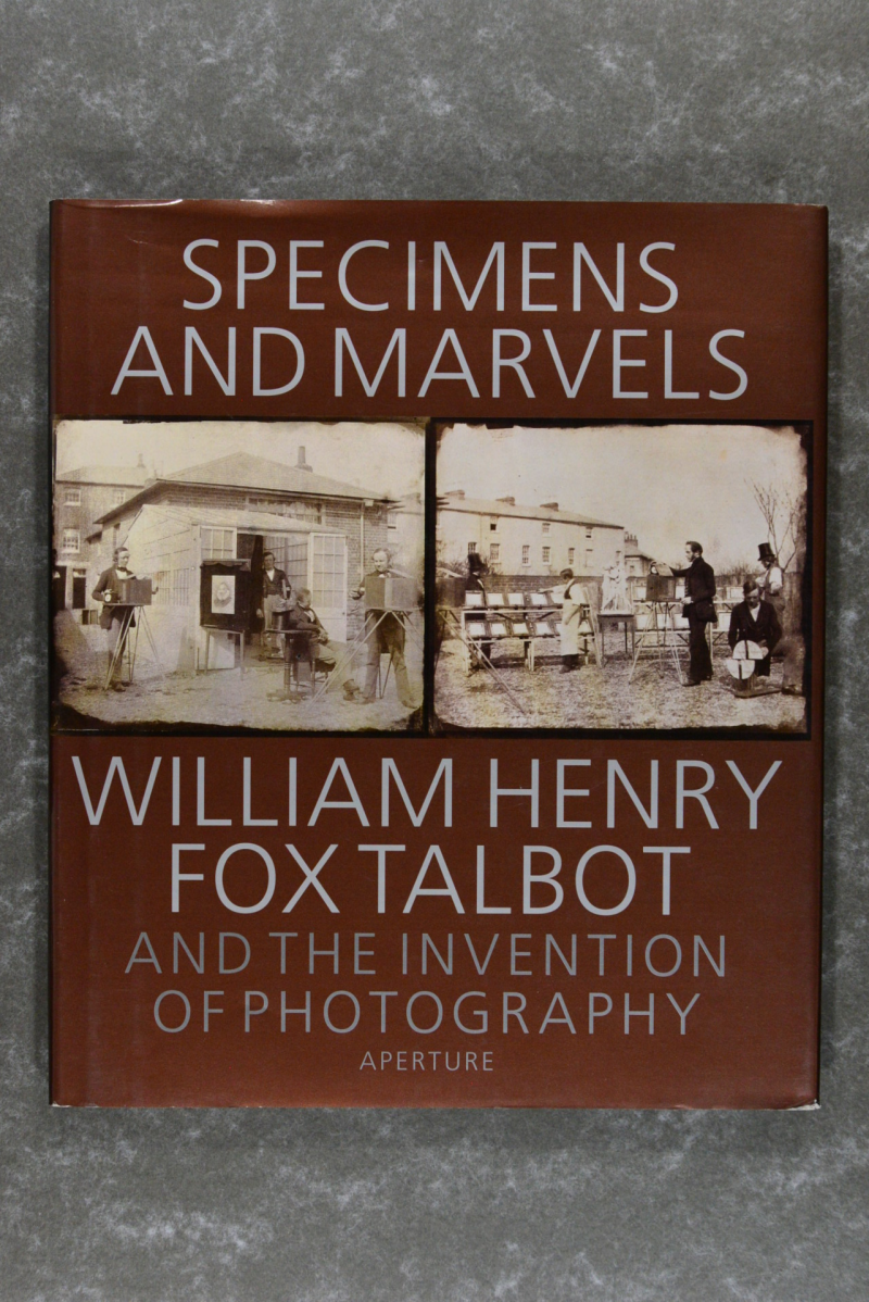 Fox,  William Henry  -  Specimens and Marvels: William Henry Fox Talbot and the Invention of Photography