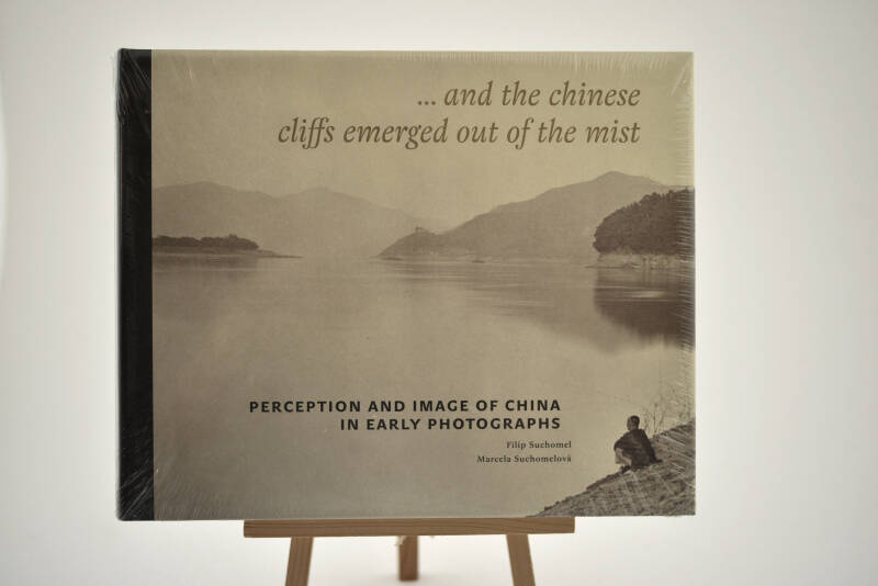 ... and the chinese cliffs emerged out of the mist - Perception and image of China in early photography - Suchomel, Suchomclová