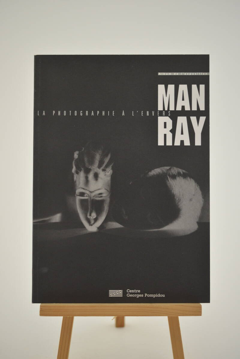 Ray,  Man  -  Man Ray. La photographie a l'envers. Exposition du Musee national d'art moderne / Centre