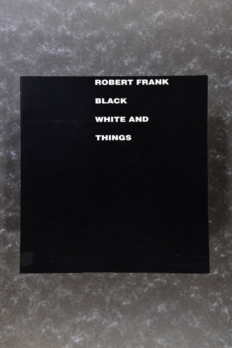 Frank, Robert  -  BLACK WHITE AND THINGS