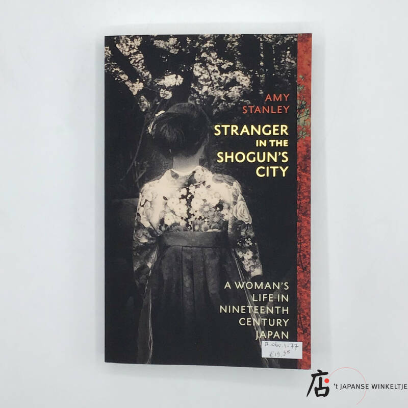 Stranger in the Shogun's City; A Woman's life in Nineteenth Century Japan - Amy Stanley