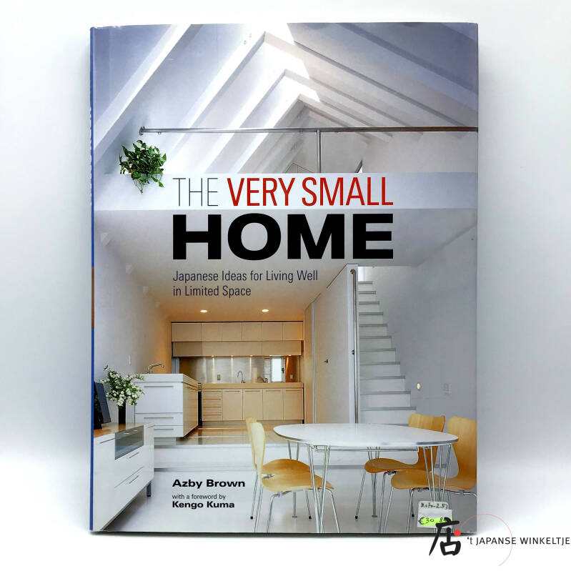 The Very Small Home; Japanese Ideas for Living Well in Limited Space - Azby Brown