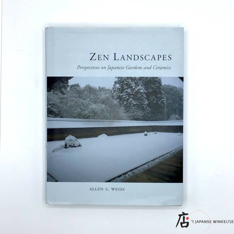 Zen Landscapes; perspectives on Japanese Gardens and Ceramics - Allen S. Weiss