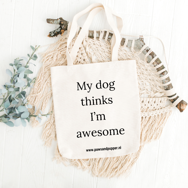 Tote bag - My dog thinks I'm awesome!
